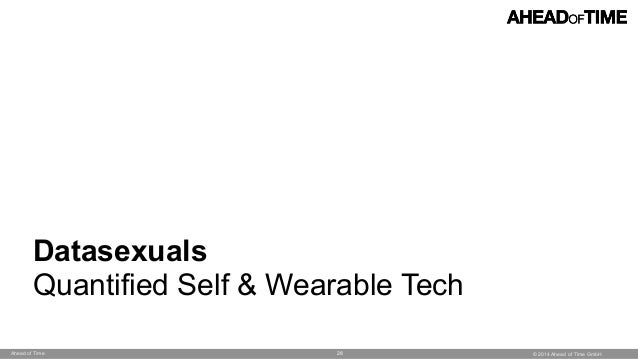 © 2014 Ahead of Time GmbHAhead of Time 28 Datasexuals Quantified Self & Wearable Tech