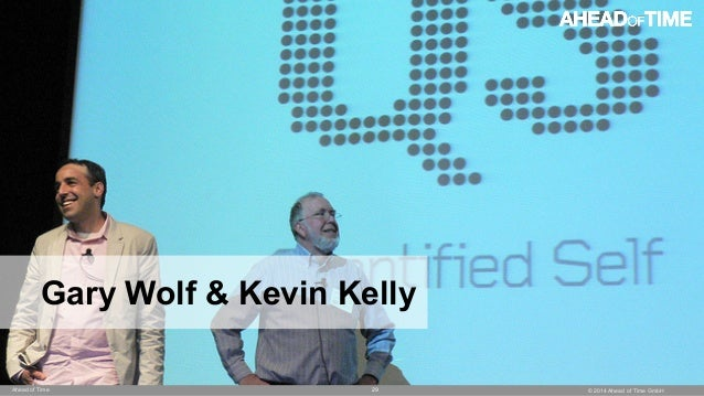 © 2014 Ahead of Time GmbHAhead of Time 29 Gary Wolf & Kevin Kelly
