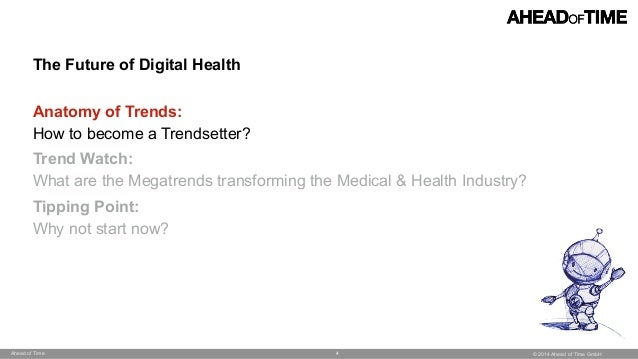 © 2014 Ahead of Time GmbHAhead of Time 4 The Future of Digital Health  Anatomy of Trends:  How to become a Trendsetter? ...