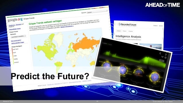 © 2014 Ahead of Time GmbHAhead of Time 51 Predict the Future?