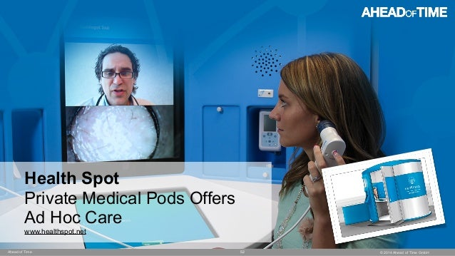 © 2014 Ahead of Time GmbHAhead of Time 52 Health Spot Private Medical Pods Offers Ad Hoc Care www.healthspot.net