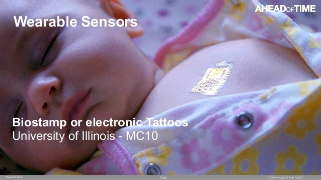 Page © 2014 Ahead of Time GmbHAhead of Time 55 Wearable Sensors Biostamp or electronic Tattoos University of Illinois - MC...