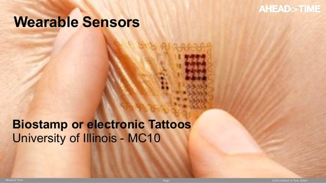 Page © 2014 Ahead of Time GmbHAhead of Time 56 Wearable Sensors Biostamp or electronic Tattoos University of Illinois - MC...
