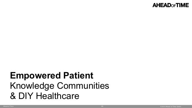 © 2014 Ahead of Time GmbHAhead of Time 65 Empowered Patient