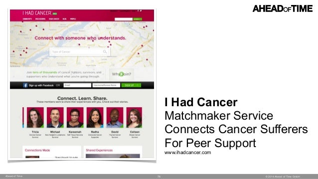 © 2014 Ahead of Time GmbHAhead of Time 76 I Had Cancer Matchmaker Service Connects Cancer Sufferers For Peer Support www.i...
