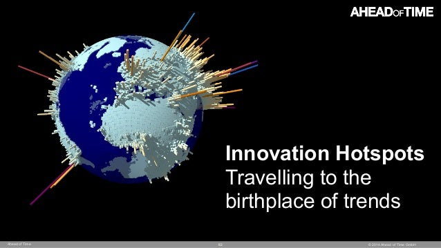 © 2014 Ahead of Time GmbHAhead of Time 82 Innovation Hotspots Travelling to the birthplace of trends