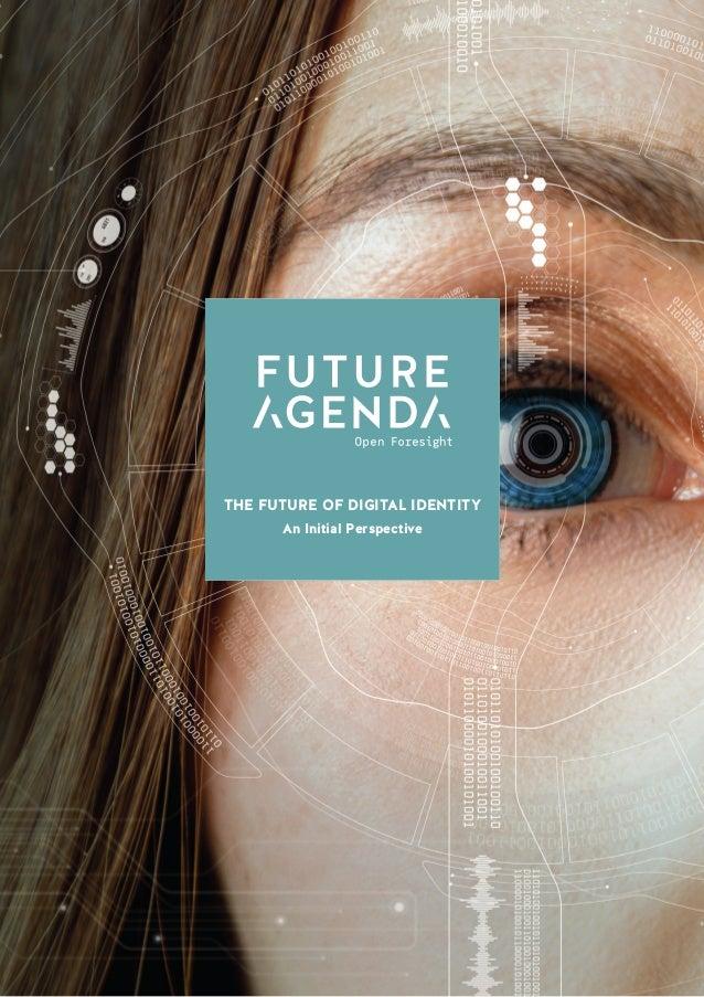 1 TheFutureofDigitalIdentityAnInitialPerspective THE FUTURE OF DIGITAL IDENTITY An Initial Perspective