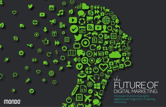 the FUTUREOFDIGITALMARKETING Aforecastofwhat'sshapingthe digitalerawithinsightfrom marketing executives.