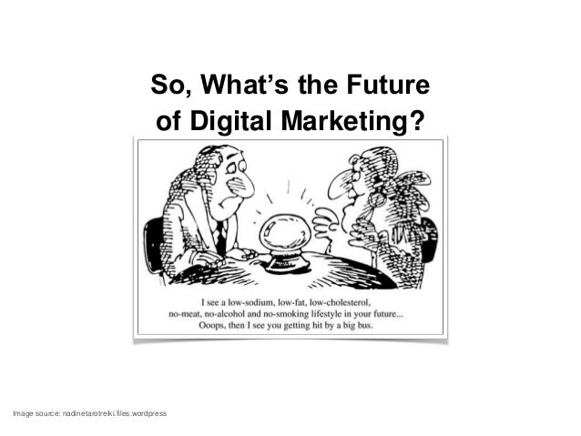 the future of digital marketing Digital disruption and the future of digital marketing we know that digital  technology has fundamentally disrupted numerous vertical sectors:.