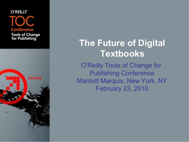O'Reilly Tools of Change for Publishing Conference Marriott Marquis, New York, NY February 23, 2010 The Future of Digital ...