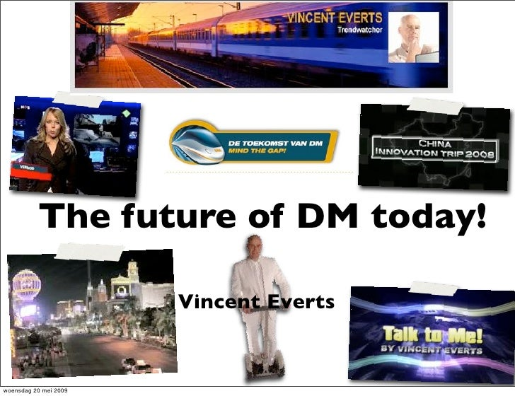 The future of DM today!                         Vincent Everts   woensdag 20 mei 2009