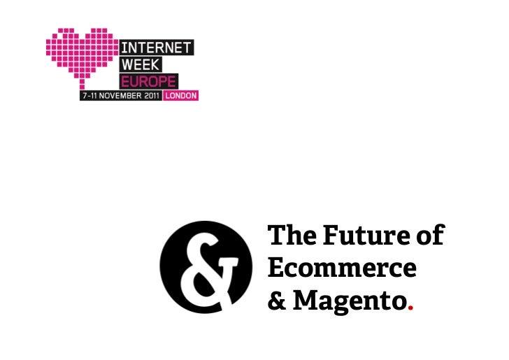 The Future ofEcommerce& Magento.