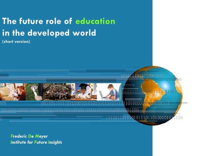 The future role of educationin the developed world(short version)    Frederic De Meyer    Institute for Future Insights
