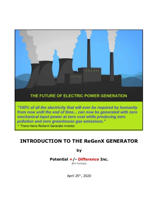 INTRODUCTION TO THE ReGenX GENERATOR by Potential +/- Difference Inc. (For George) April 25th , 2020