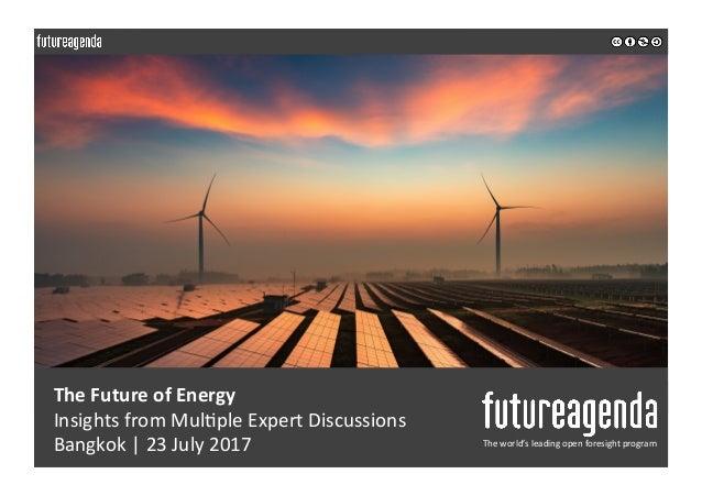 TheFutureofEnergy InsightsfromMul0pleExpertDiscussions Bangkok 23July2017 Theworld'sleadingopenforesigh...
