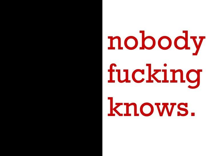 nobody fucking knows.