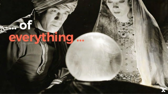 … of everything …