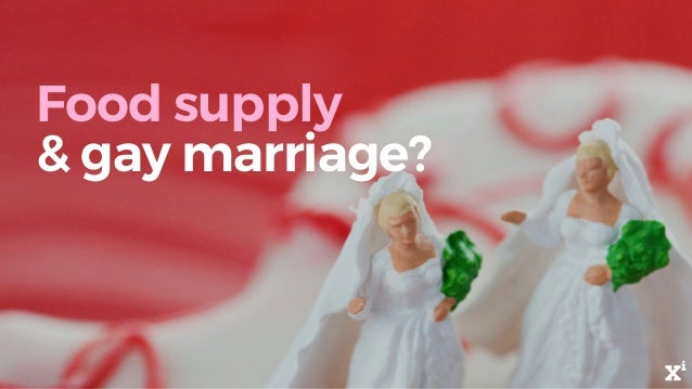 Food supply & gay marriage?