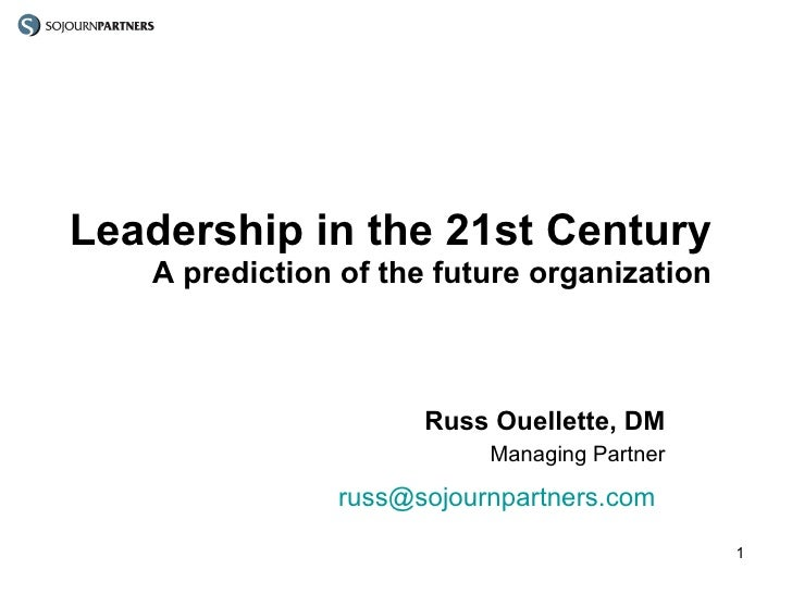 Leadership in the 21st Century A prediction of the future organization Russ Ouellette, DM Managing Partner [email_address]