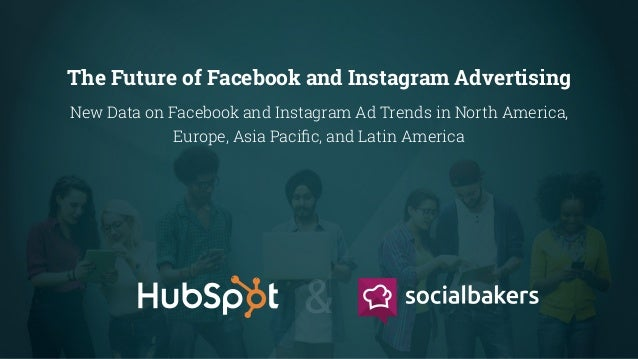 The Future of Facebook and Instagram Advertising New Data on Facebook and Instagram Ad Trends in North America, Europe, As...