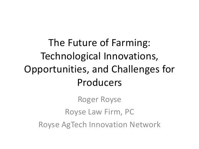 The Future of Farming: Technological Innovations, Opportunities, and Challenges for Producers Roger Royse Royse Law Firm, ...