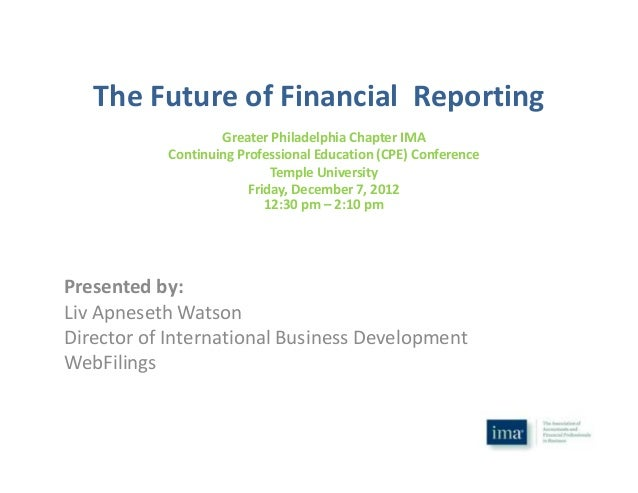 The Future of Financial Reporting Greater Philadelphia Chapter IMA Continuing Professional Education (CPE) Conference Temp...
