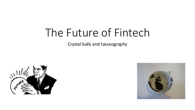 The Future of Fintech Crystal balls and tasseography