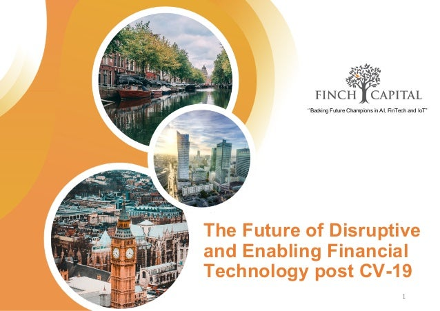 The Future of Disruptive and Enabling Financial Technology post CV-19 ''Backing Future Champions in AI, FinTech and IoT'' 1