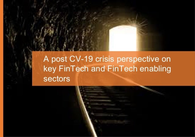 Chapter 2 - New Normal Fintechs outlook 19 A post CV-19 crisis perspective on key FinTech and FinTech enabling sectors