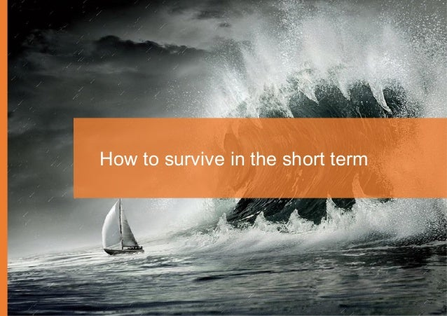 Chapter 3 - How to navigate the crisis 24 How to survive in the short term