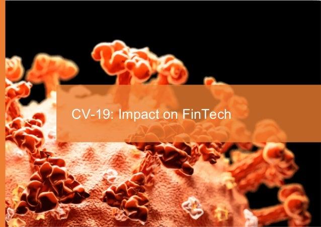 Chapter 1 6 How CV is impacting FinTechs CV-19: Impact on FinTech