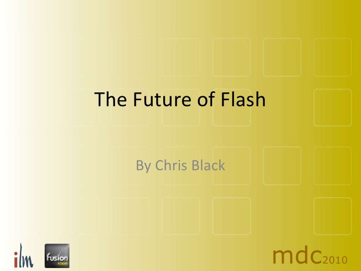 The Future of Flash<br />By Chris Black<br />