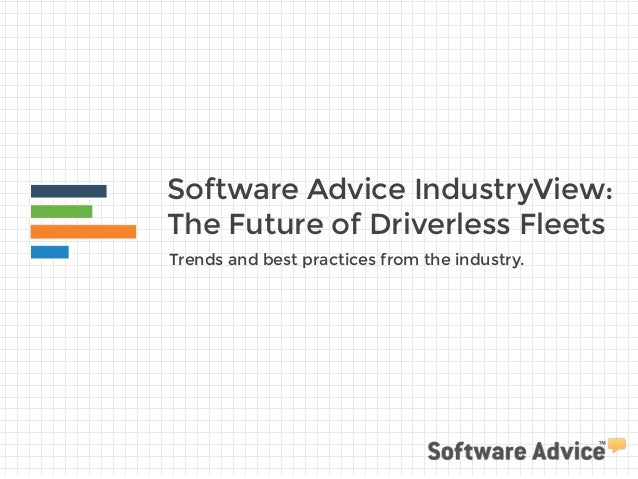 Software Advice IndustryView:  The Future of Driverless Fleets  Trends and best practices from the industry.