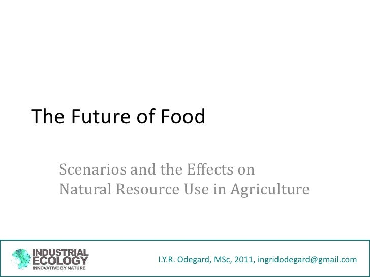 The Future of Food<br />Scenarios and the Effects on Natural Resource Use in Agriculture<br />