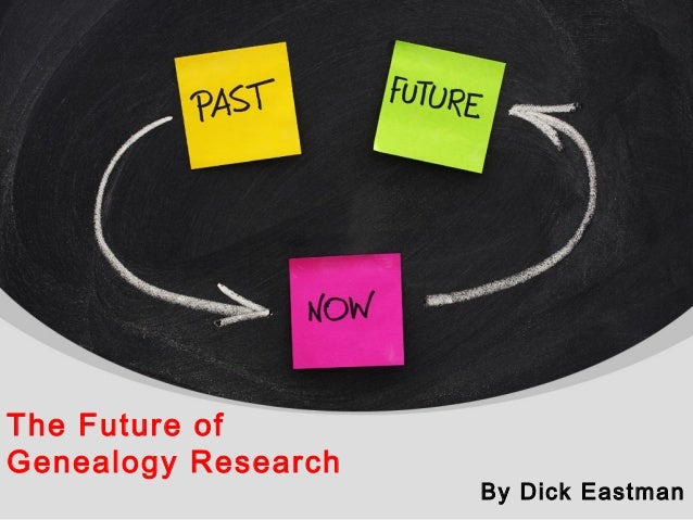 The Future of Genealogy Research By Dick Eastman