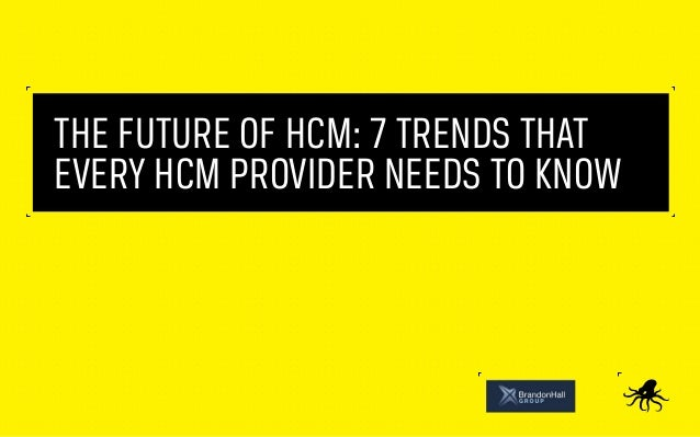 The Future of HCM: 7 Trends ThatEvery HCM Provider Needs to Know