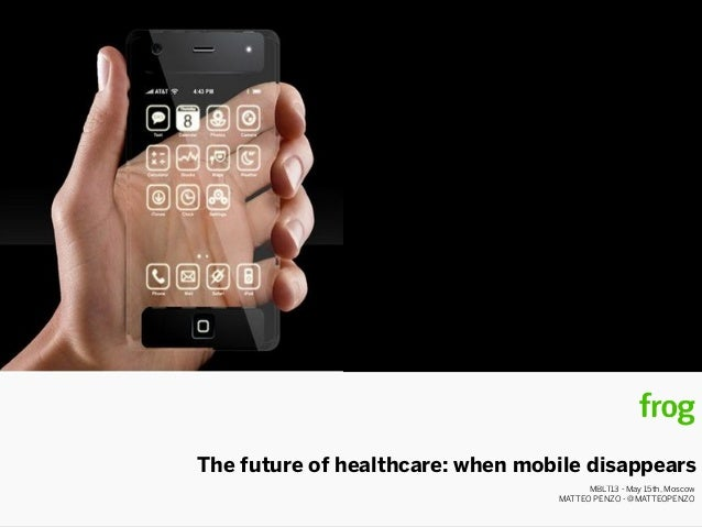 The future of healthcare: when mobile disappearsMBLT13 - May 15th, MoscowMATTEO PENZO - @MATTEOPENZO