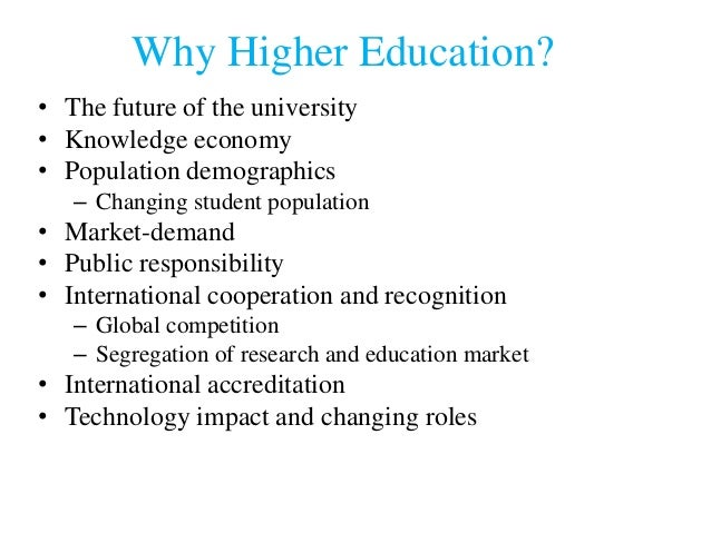 the future of higher education in The debate about the future of american higher education has never been more complex while there are many sides to this discussion, the question of whether higher education institutions are providing a high-quality, meaningful education for students is certainly at the forefront.