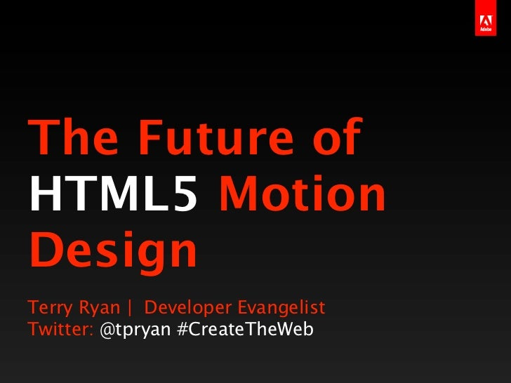 The Future ofHTML5 MotionDesignTerry Ryan | Developer EvangelistTwitter: @tpryan #CreateTheWeb