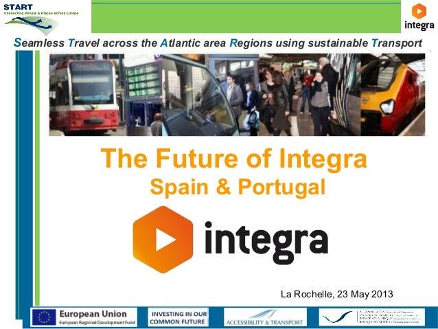 Seamless Travel across the Atlantic area Regions using sustainable TransportThe Future of IntegraSpain & PortugalLa Rochel...