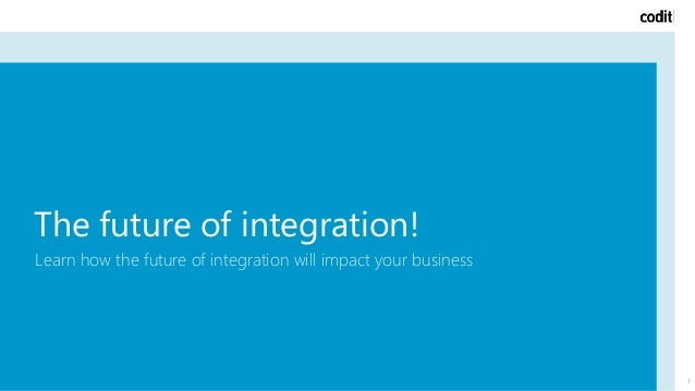The future of integration! Learn how the future of integration will impact your business 1