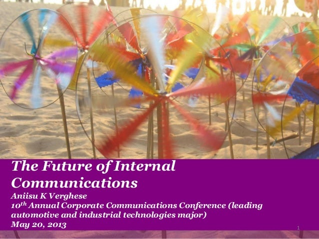 The Future of InternalCommunicationsAniisu K Verghese10th Annual Corporate Communications Conference (leadingautomotive an...