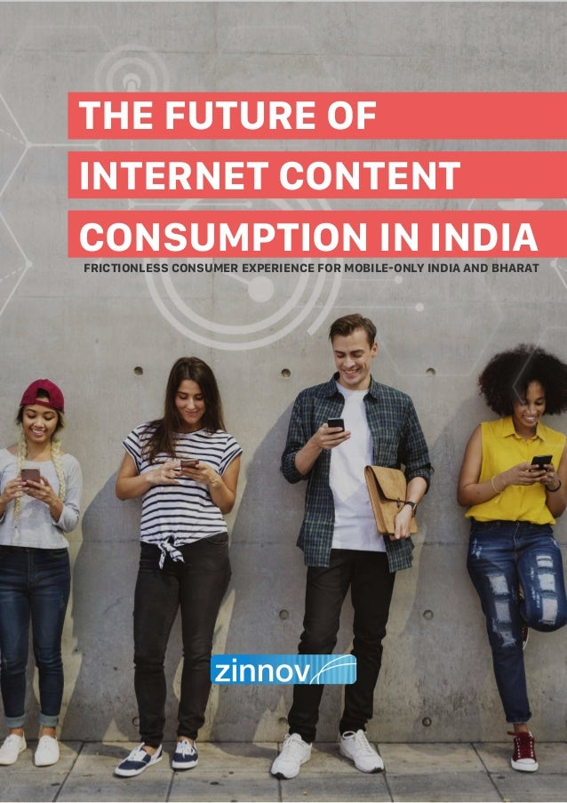 THE FUTURE OF INTERNET CONTENT CONSUMPTION IN INDIA FRICTIONLESS CONSUMER EXPERIENCE FOR MOBILE-ONLY INDIA AND BHARAT