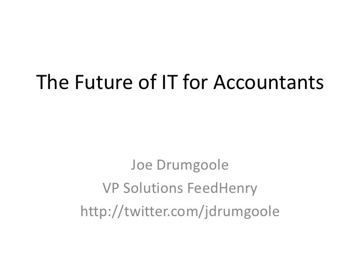 The Future of IT for Accountants            Joe Drumgoole       VP Solutions FeedHenry    http://twitter.com/jdrumgoole
