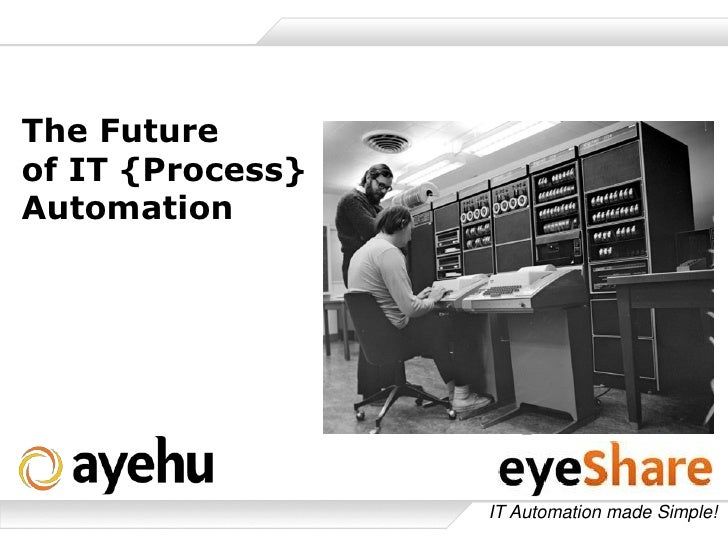 The Futureof IT {Process}Automation                  IT Automation made Simple!
