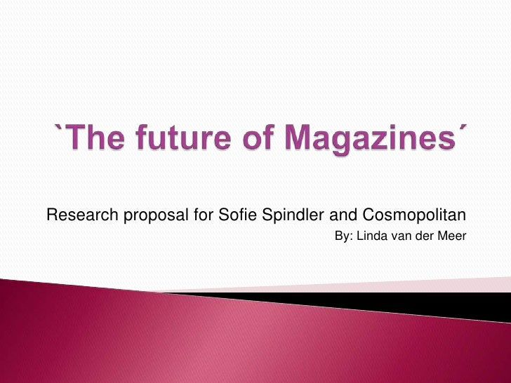 `The future of Magazines´<br />Research proposal for Sofie Spindler and Cosmopolitan<br />By: Linda van der Meer<br />