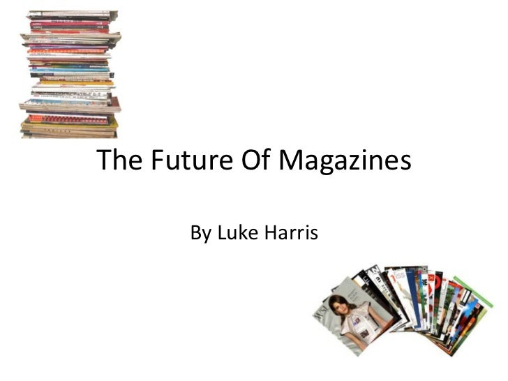 The Future Of Magazines      By Luke Harris
