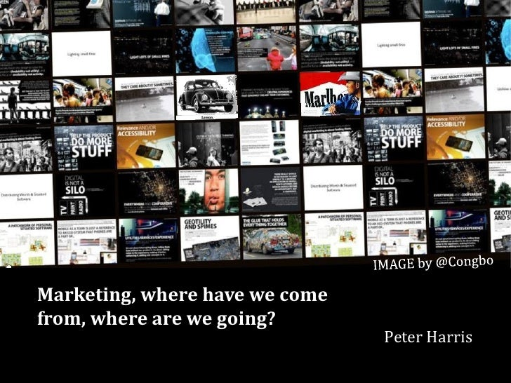 Marketing, where have we come from, where are we going?                                 Peter Harris