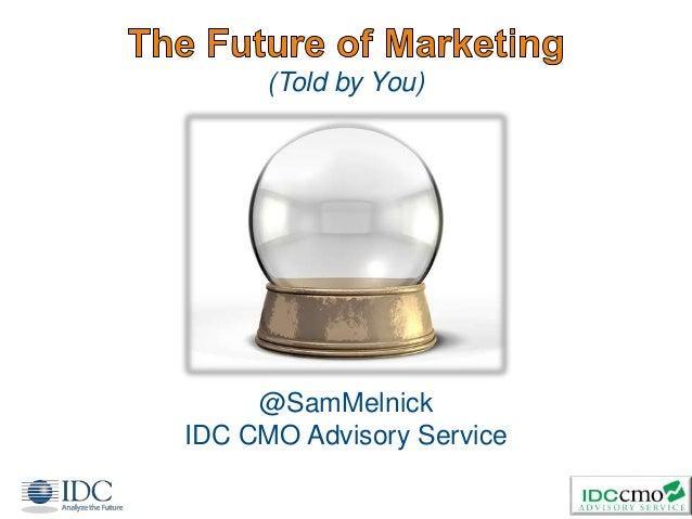 (Told by You) 1 @SamMelnick IDC CMO Advisory Service