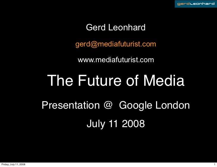 Gerd Leonhard                               gerd@mediafuturist.com                                www.mediafuturist.com   ...